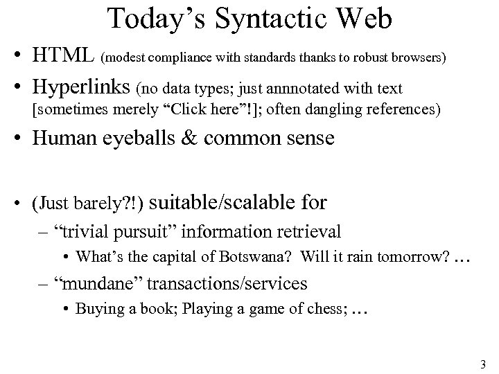 Today's Syntactic Web • HTML (modest compliance with standards thanks to robust browsers) •