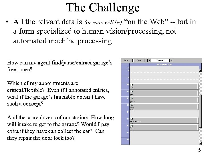 "The Challenge • All the relvant data is (or soon will be) ""on the"