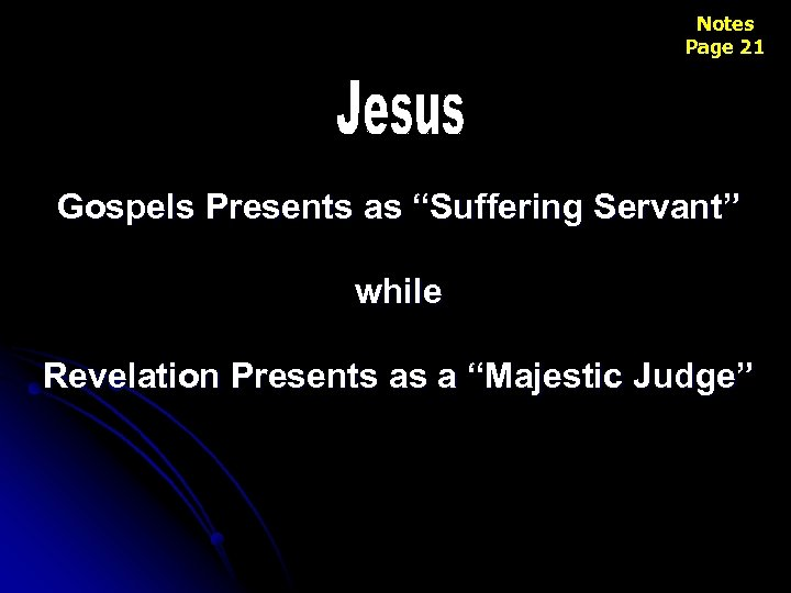 "Notes Page 21 Gospels Presents as ""Suffering Servant"" while Revelation Presents as a ""Majestic"