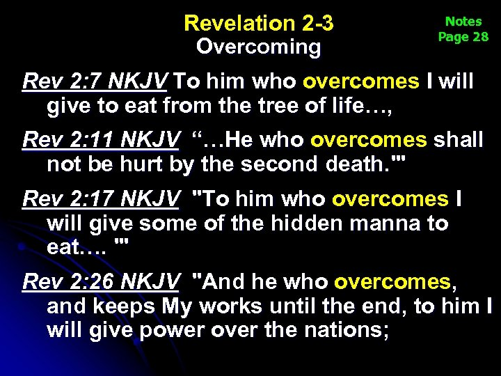 Revelation 2 -3 Overcoming Notes Page 28 Rev 2: 7 NKJV To him who