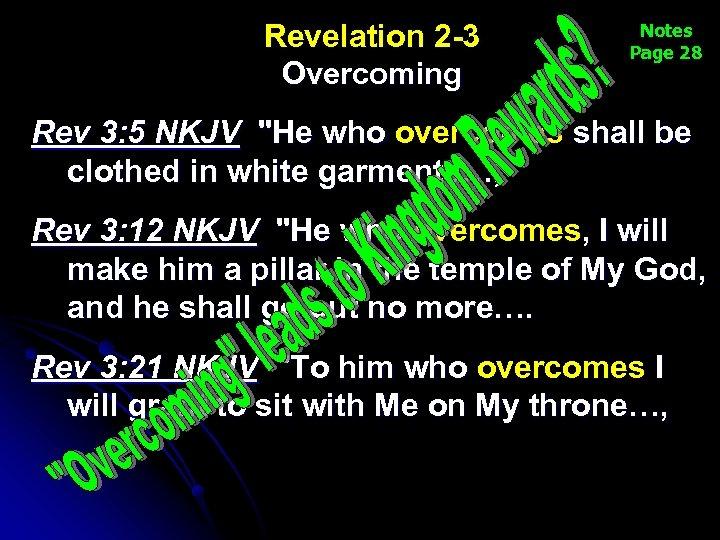 Revelation 2 -3 Overcoming Notes Page 28 Rev 3: 5 NKJV