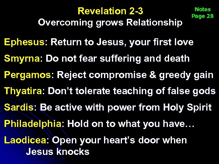 Revelation 2 -3 Overcoming grows Relationship Notes Page 28 Ephesus: Return to Jesus, your