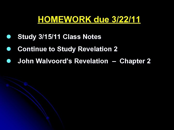 HOMEWORK due 3/22/11 l Study 3/15/11 Class Notes l Continue to Study Revelation 2