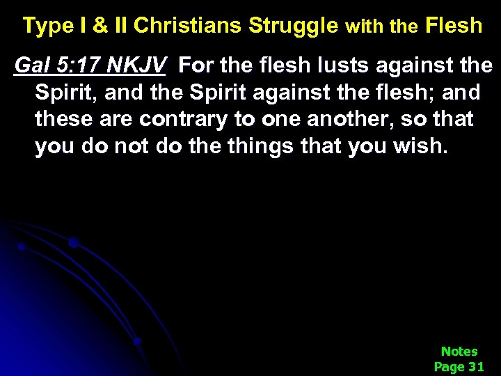 Type I & II Christians Struggle with the Flesh Gal 5: 17 NKJV For