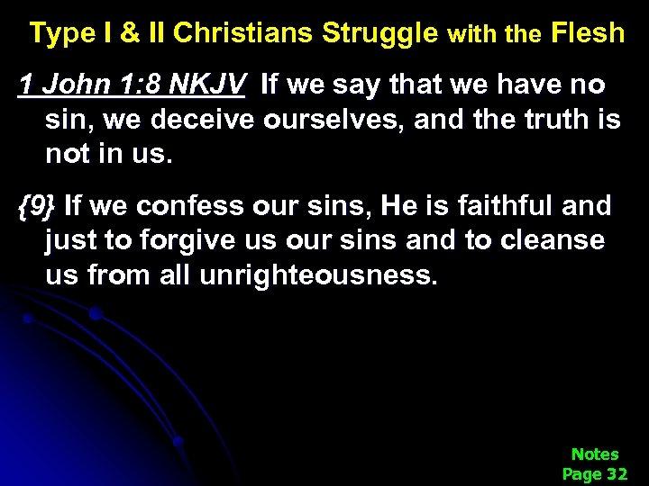 Type I & II Christians Struggle with the Flesh 1 John 1: 8 NKJV