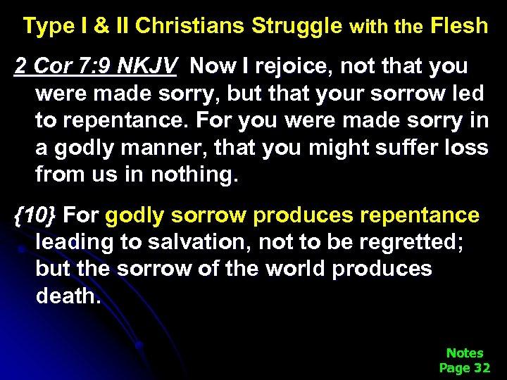 Type I & II Christians Struggle with the Flesh 2 Cor 7: 9 NKJV