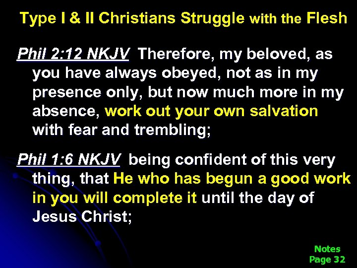 Type I & II Christians Struggle with the Flesh Phil 2: 12 NKJV Therefore,