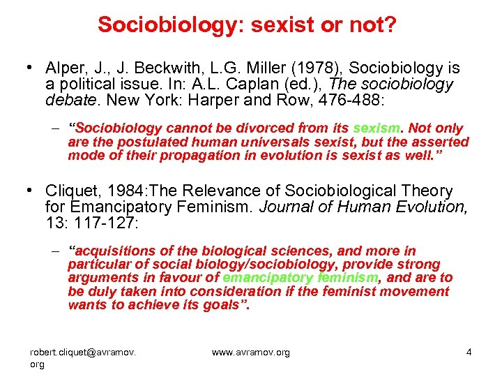 Sociobiology: sexist or not? • Alper, J. Beckwith, L. G. Miller (1978), Sociobiology is