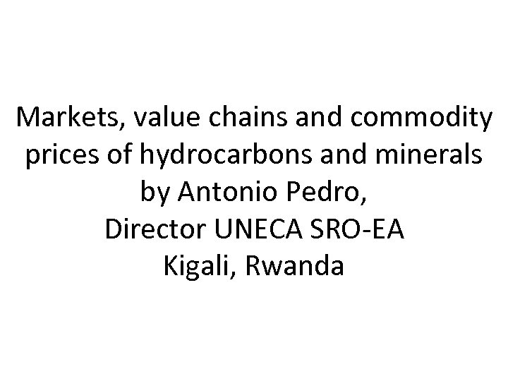 Markets, value chains and commodity prices of hydrocarbons and minerals by Antonio Pedro, Director