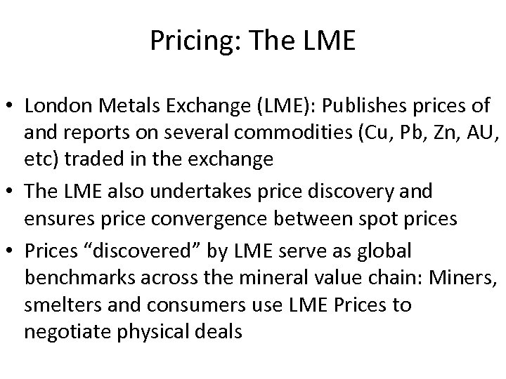 Pricing: The LME • London Metals Exchange (LME): Publishes prices of and reports on