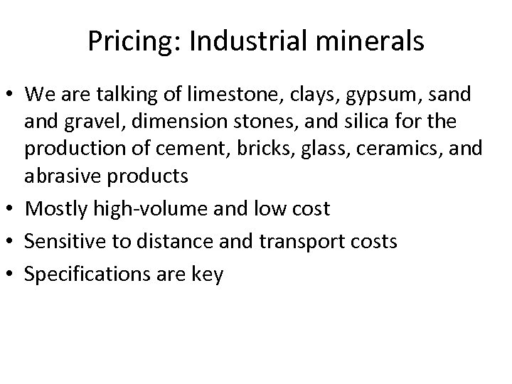 Pricing: Industrial minerals • We are talking of limestone, clays, gypsum, sand gravel, dimension