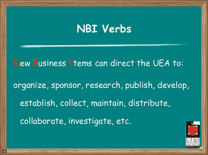 NBI Verbs New Business Items can direct the UEA to: organize, sponsor, research, publish,