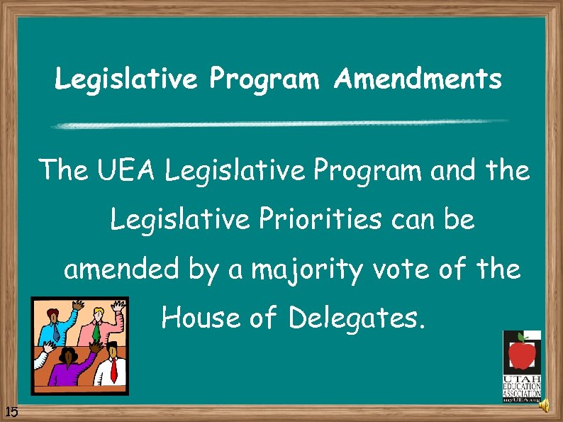 Legislative Program Amendments The UEA Legislative Program and the Legislative Priorities can be amended