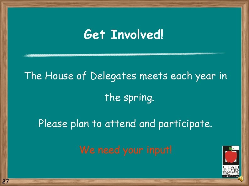 Get Involved! The House of Delegates meets each year in the spring. Please plan