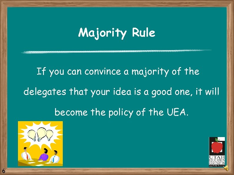 Majority Rule If you can convince a majority of the delegates that your idea