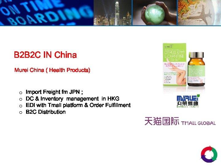 B 2 B 2 C IN China Murei China ( Health Products) o o