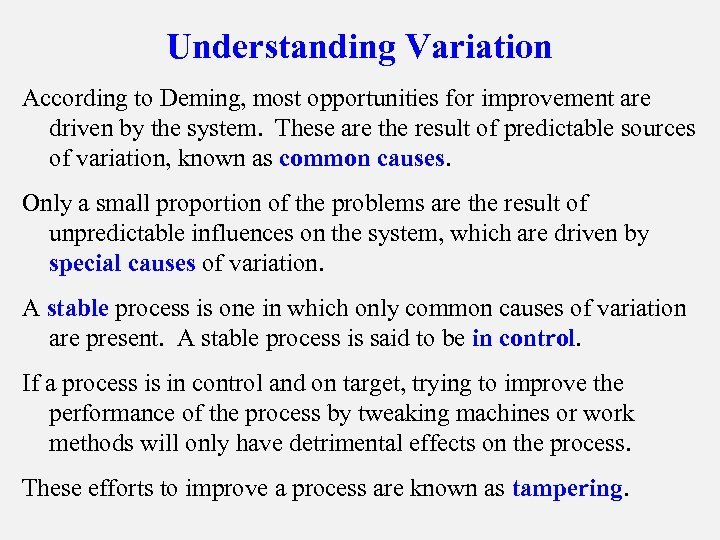 Understanding Variation According to Deming, most opportunities for improvement are driven by the system.