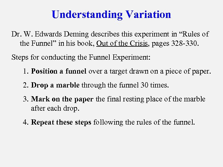"Understanding Variation Dr. W. Edwards Deming describes this experiment in ""Rules of the Funnel"""