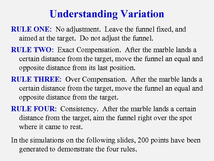 Understanding Variation RULE ONE: No adjustment. Leave the funnel fixed, and aimed at the