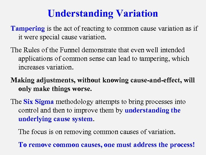 Understanding Variation Tampering is the act of reacting to common cause variation as if