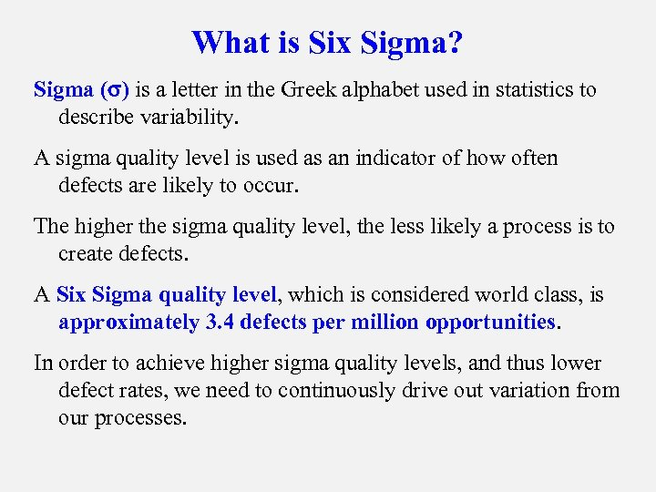 What is Six Sigma? Sigma ( ) is a letter in the Greek alphabet