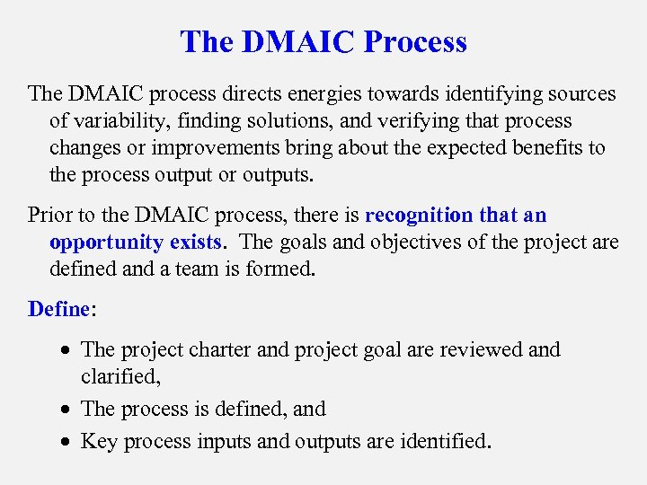 The DMAIC Process The DMAIC process directs energies towards identifying sources of variability, finding