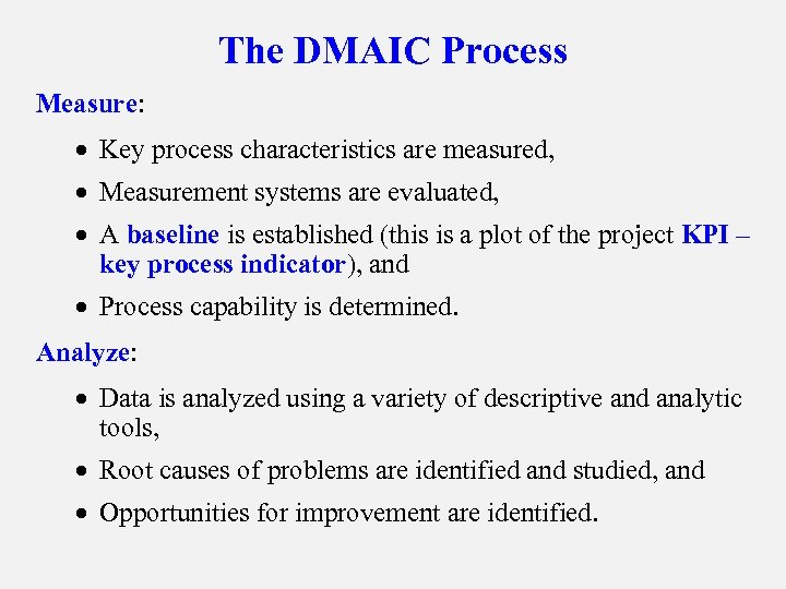 The DMAIC Process Measure: · Key process characteristics are measured, · Measurement systems are