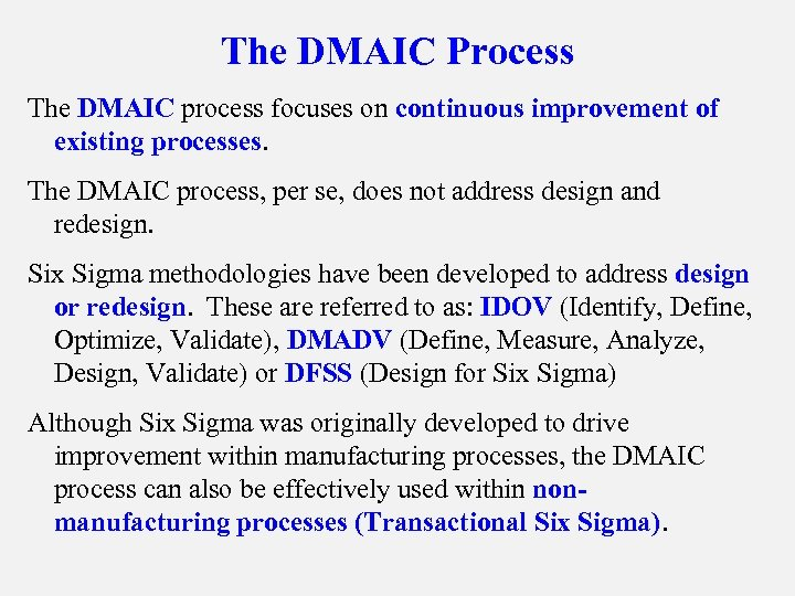 The DMAIC Process The DMAIC process focuses on continuous improvement of existing processes. The