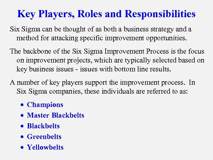 Key Players, Roles and Responsibilities Six Sigma can be thought of as both a