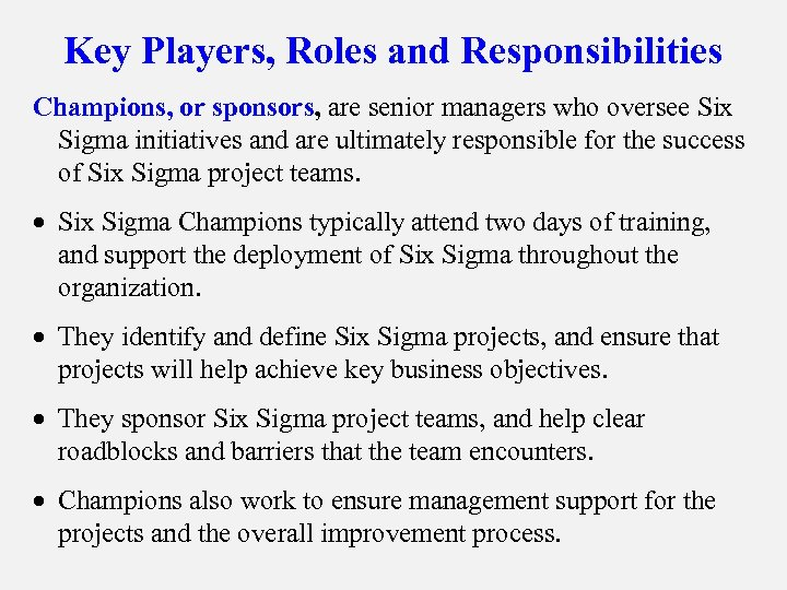 Key Players, Roles and Responsibilities Champions, or sponsors, are senior managers who oversee Six