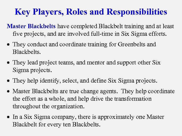 Key Players, Roles and Responsibilities Master Blackbelts have completed Blackbelt training and at least