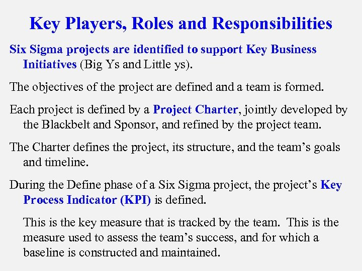 Key Players, Roles and Responsibilities Six Sigma projects are identified to support Key Business