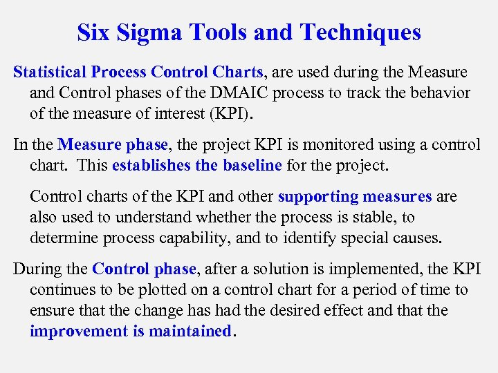 Six Sigma Tools and Techniques Statistical Process Control Charts, are used during the Measure