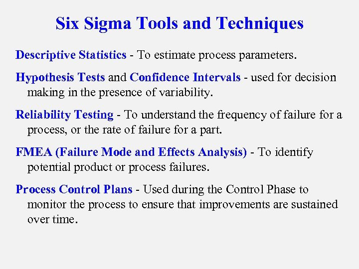 Six Sigma Tools and Techniques Descriptive Statistics - To estimate process parameters. Hypothesis Tests