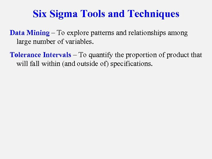 Six Sigma Tools and Techniques Data Mining – To explore patterns and relationships among