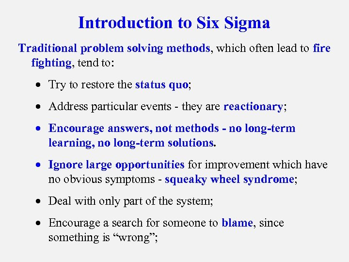 Introduction to Six Sigma Traditional problem solving methods, which often lead to fire fighting,