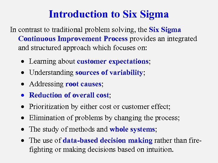 Introduction to Six Sigma In contrast to traditional problem solving, the Six Sigma Continuous