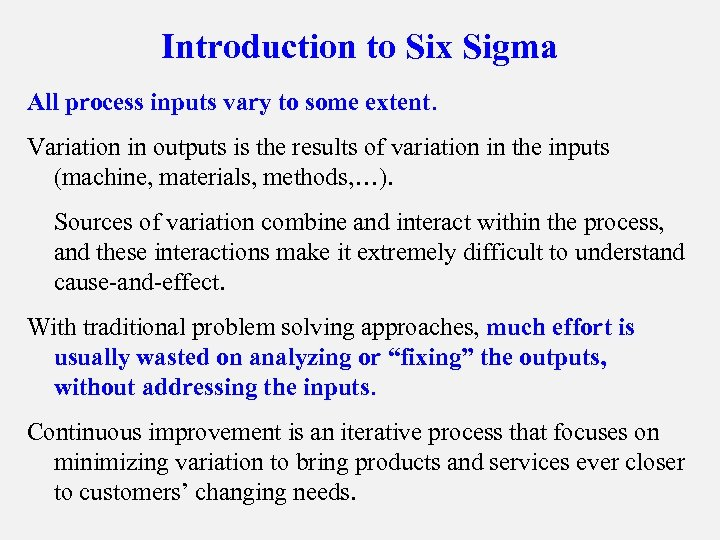 Introduction to Six Sigma All process inputs vary to some extent. Variation in outputs