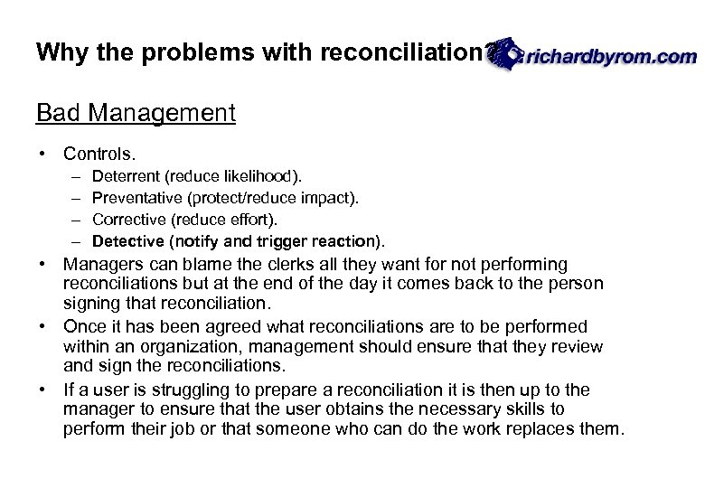 Why the problems with reconciliation? Bad Management • Controls. – – Deterrent (reduce likelihood).