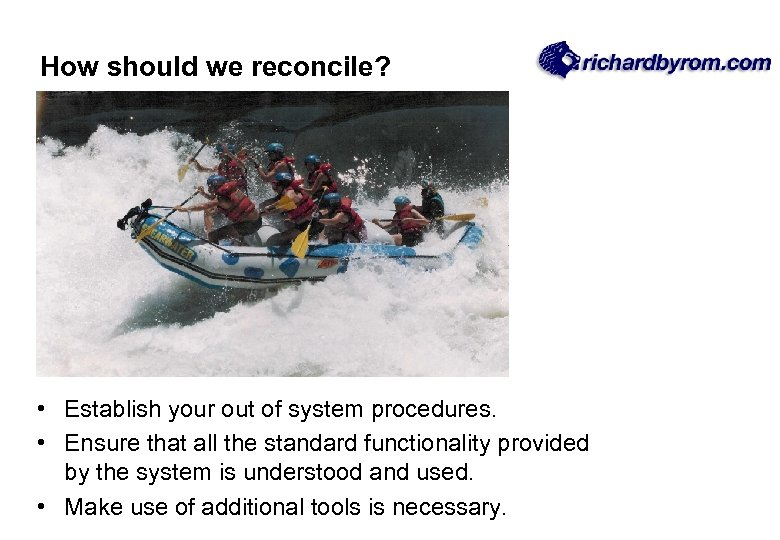How should we reconcile? • Establish your out of system procedures. • Ensure that