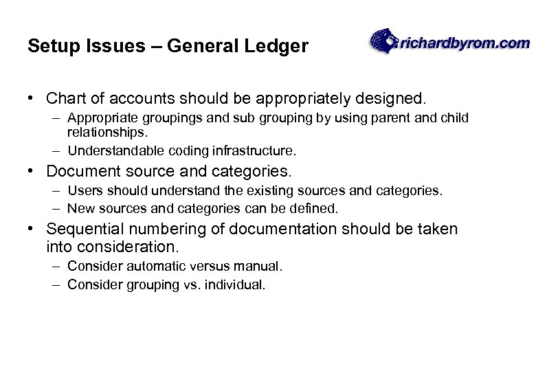 Setup Issues – General Ledger • Chart of accounts should be appropriately designed. –