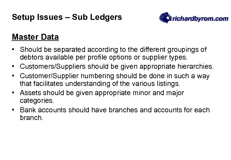 Setup Issues – Sub Ledgers Master Data • Should be separated according to the