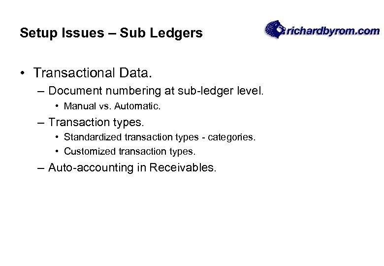 Setup Issues – Sub Ledgers • Transactional Data. – Document numbering at sub-ledger level.