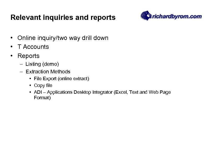 Relevant inquiries and reports • Online inquiry/two way drill down • T Accounts •