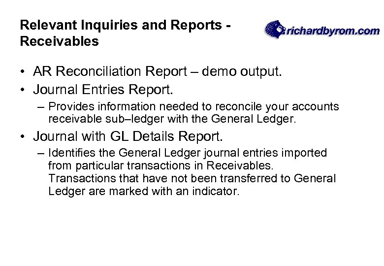Relevant Inquiries and Reports Receivables • AR Reconciliation Report – demo output. • Journal