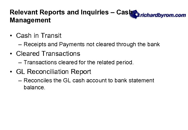 Relevant Reports and Inquiries – Cash Management • Cash in Transit – Receipts and