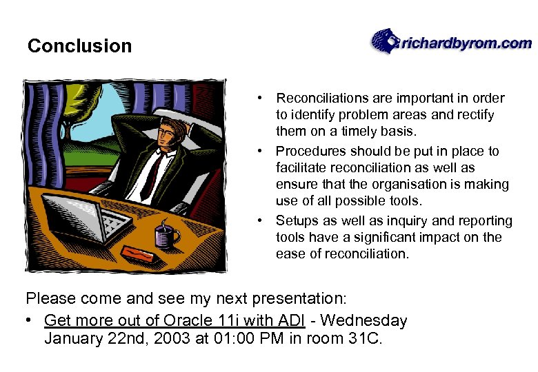 Conclusion • Reconciliations are important in order to identify problem areas and rectify them