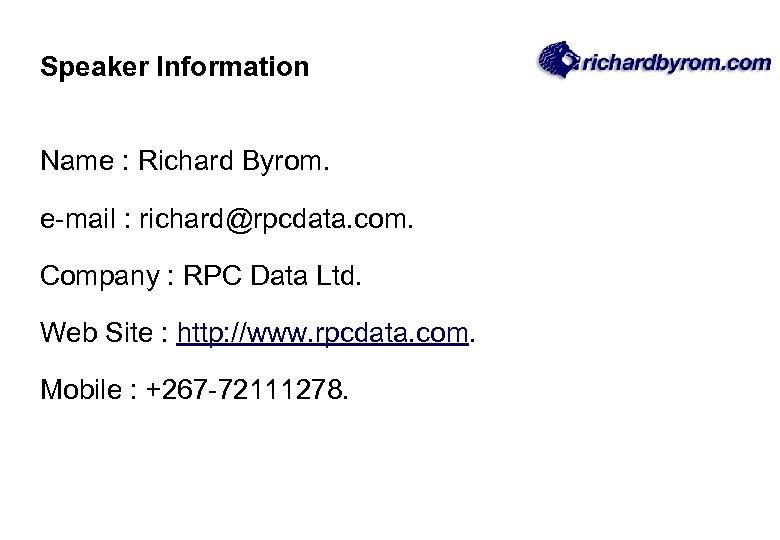 Speaker Information Name : Richard Byrom. e-mail : richard@rpcdata. com. Company : RPC Data