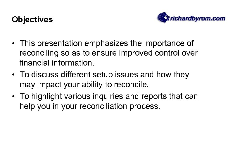 Objectives • This presentation emphasizes the importance of reconciling so as to ensure improved