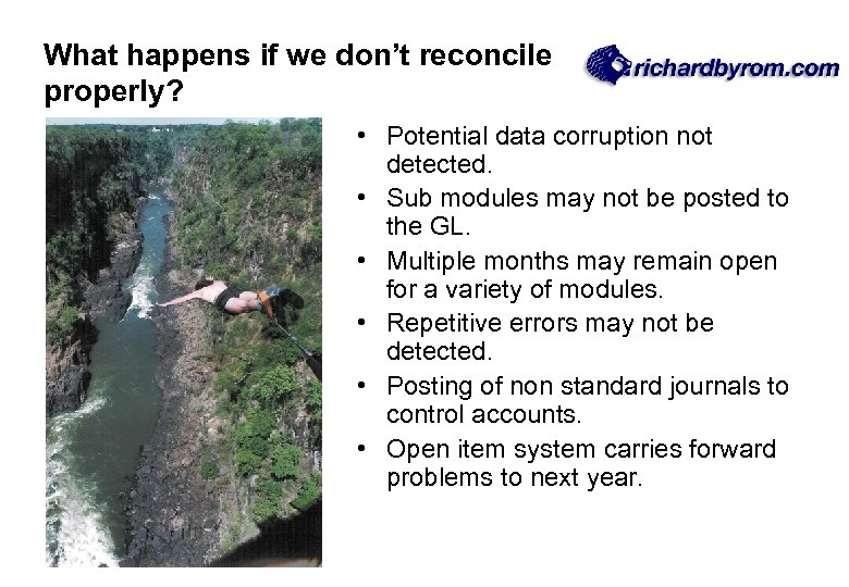 What happens if we don't reconcile properly? • Potential data corruption not detected. •
